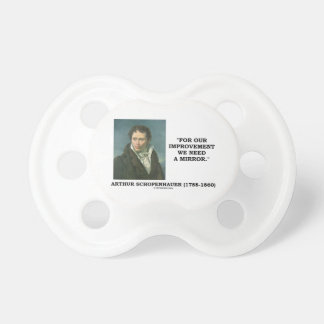 For Our Improvement We Need A Mirror Schopenhauer Pacifier