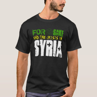 For Peace Sake End the Crisis in Syria Shirt