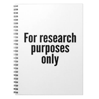 For Research Purposes Only Spiral Notebook