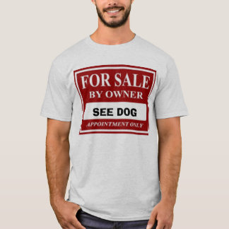 For Sale by Owner - See Dog T-Shirt