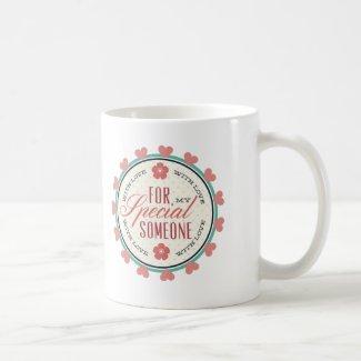 For someone special coffee mug