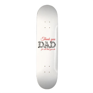 For Thank you Dad all that you do Skateboard