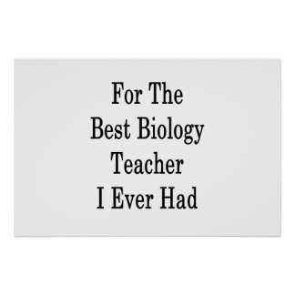 For The Best Biology Teacher I Ever Had Poster
