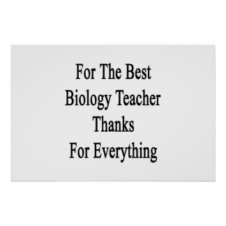 For The Best Biology Teacher Thanks For Everything Poster