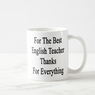 For The Best English Teacher Thanks For Everything Coffee Mug
