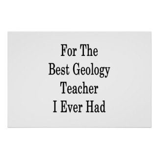 For The Best Geology Teacher I Ever Had Poster