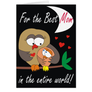 For the Best Mom in the entire World! Lovely Cards