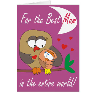 For the Best Mum in the entire World! Cute Cards
