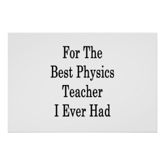 For The Best Physics Teacher I Ever Had Poster