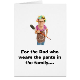 For the Dad who wears the pants in the family.... Greeting Card