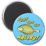 For The Halibut Fishing T-shirts and Gifts 2 Inch Round Magnet