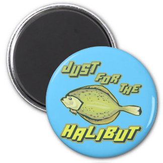 For The Halibut Fishing T-shirts and Gifts Magnet