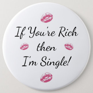 "FOR THE LADIES ""If you're Rich then I'm Single"" Pinback Button"