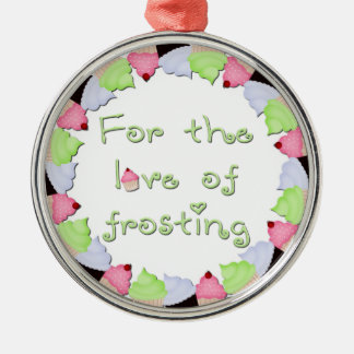 For The Love of Frosting Round Metal Christmas Ornament
