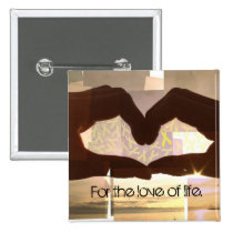 For The Love of Life. Pinback Button