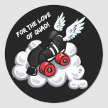 For the love of quad round sticker
