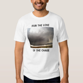 FOR THE LOVE OF THE CHASE... SHIRT