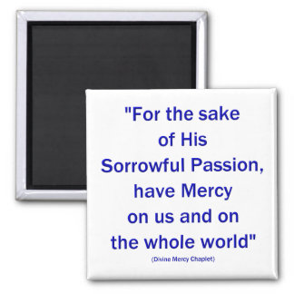 For the sake of His Sorrowful Passion... Magnet