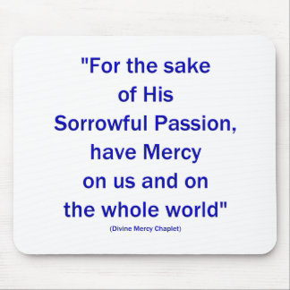 For the sake of His Sorrowful Passion... Mouse Pad