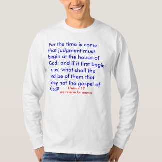 For the time is come that judgment must begin a... T-Shirt
