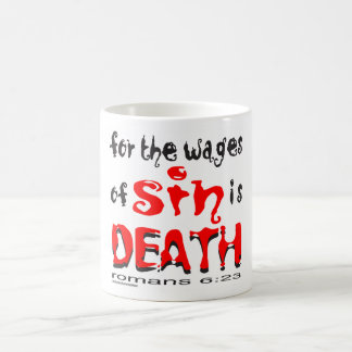 FOR THE WAGES OF SIN IS DEATH COFFEE MUG