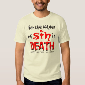 FOR THE WAGES OF SIN IS DEATH SHIRT
