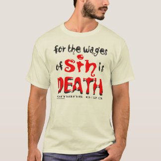 FOR THE WAGES OF SIN IS DEATH T-Shirt