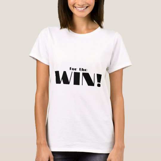For The Win! T-Shirt