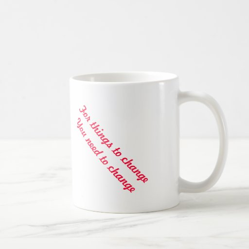 For things to change and get better mug