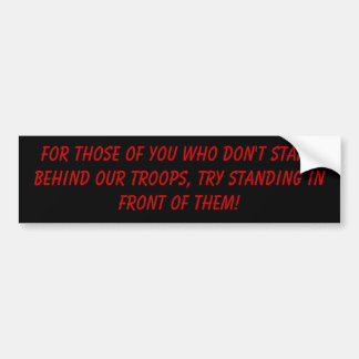 For those of you who don't stand behind our tro... bumper sticker