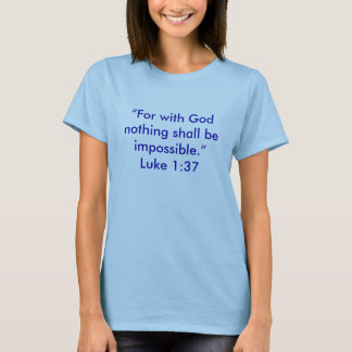 """For with God nothing shall be impossible."" T-Shirt"