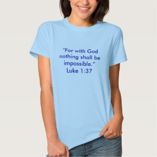 """""""For with God nothing shall be impossible."""" T-shirts"""