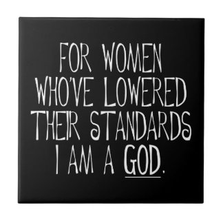 For Women Who've Lowered Their Standards Ceramic Tile