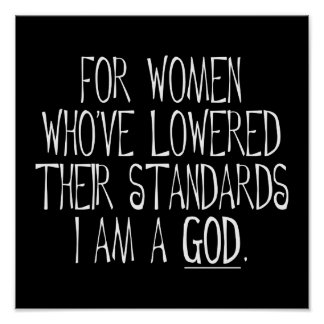 For Women Who've Lowered Their Standards I'm A God Poster