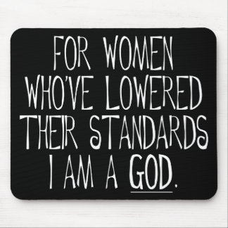 For Women Who've Lowered Their Standards Mouse Pad