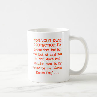 FOR YOUR OWN PROTECTION: Be aware that, but for... Classic White Coffee Mug