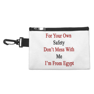 For Your Own Safety Don t Mess With Me I m From Eg Accessory Bag