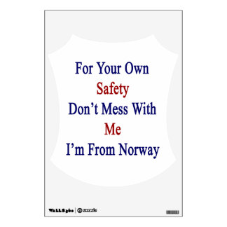 For Your Own Safety Don t Mess With Me I m From No Wall Graphics