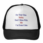For Your Own Safety Don't Mess With Me I'm From Cu Trucker Hat