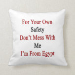 For Your Own Safety Don't Mess With Me I'm From Eg Throw Pillows