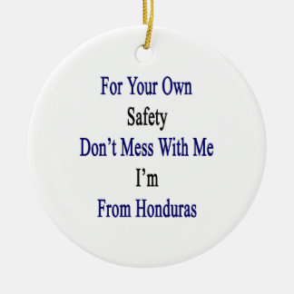For Your Own Safety Don't Mess With Me I'm From Ho Ornament