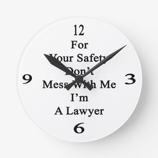 For Your Safety Don't Mess With Me I'm A Lawyer Round Wallclock