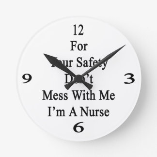 For Your Safety Don't Mess With Me I'm A Nurse Round Clock