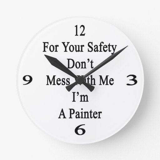 For Your Safety Don't Mess With Me I'm A Painter Wall Clock