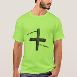 For Your Sins For My Sins T-Shirt