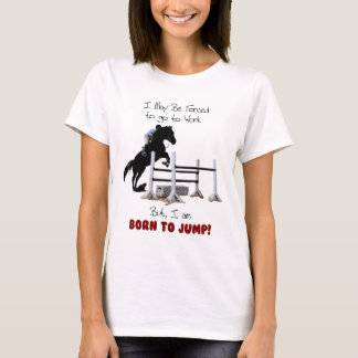 Forced to Work, Born to Jump Horse T-Shirt