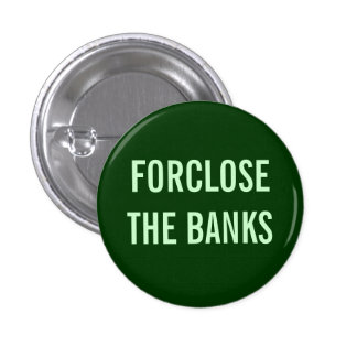 FORCLOSE THE BANKS button
