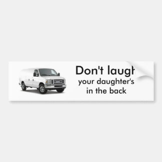FORD_ECONOLINE VAN_2009_4PVYZ, Don't laugh, you... Bumper Stickers