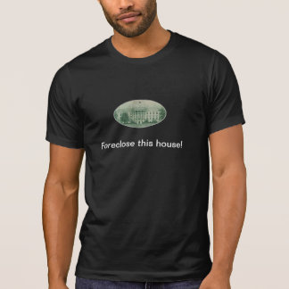 Foreclose WhiteHouse T-Shirt