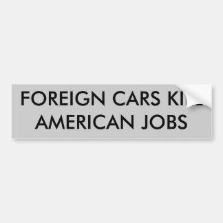 FOREIGN CARS KILL AMERICAN JOBS CAR BUMPER STICKER